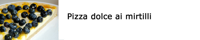Pizza dolce ai mirtilli